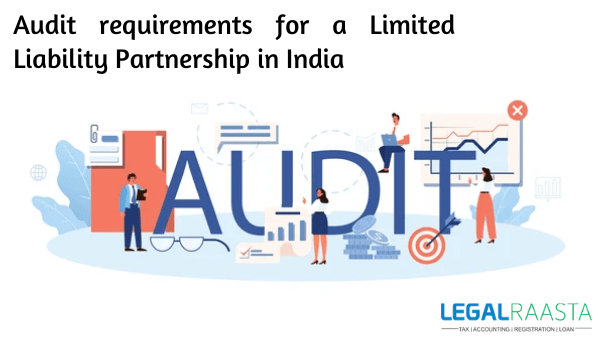 Audit requirements for a Limited Liability Partnership in India